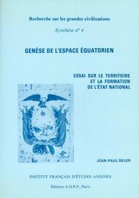 Jean-Paul Deler - Genèse de l'espace équatorien - Essai sur le territoire et la formation de l'état national.