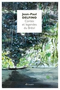 Jean-Paul Delfino - Contes et légendes du Brésil.
