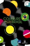 Jean-Paul Delfino - Couleurs Brasil - Petites et grandes histoires de la musique brésilienne.