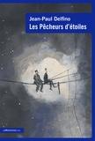 Jean-Paul Delfino - Les pêcheurs d'étoiles.
