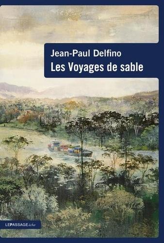 Jean-Paul Delfino - Les voyages de sable.