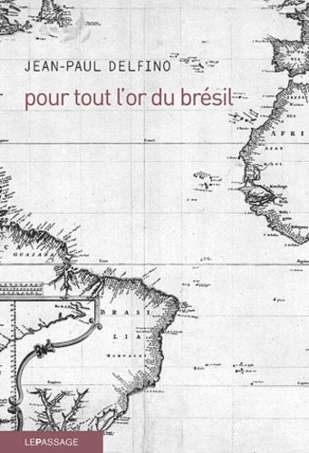 Jean-Paul Delfino - Pour tout l'or du Brésil.