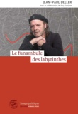 Jean-Paul Deller et Guy Grosjean - Le funambule des labyrinthes - Récit autobiographique.
