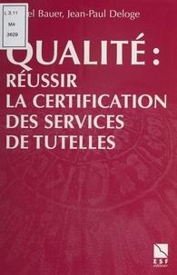 Jean-Paul Deloge et Michel Bauer - Qualité - Réussir la certification des services de tutelles.