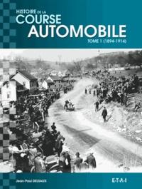 Jean-Paul Delsaux - Histoire mondiale de la course automobile - Tome 1, 1894-1914.