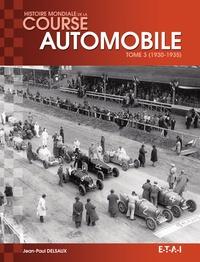 Jean-Paul Delsaux - Histoire mondiale de la course automobile - Tome 3, 1930-1935.