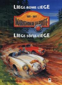 Jean-Paul Delsaux - Marathon de la route 1931-1971 - Liège-Rome-Liège, Liège-Sofia-Liège.