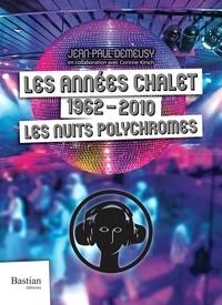 Jean-Paul Demeusy - Les années chalet - 1962-2010, les nuits polychromes.