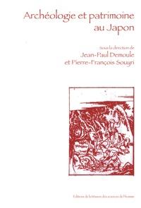 Jean-Paul Demoule et Pierre Souyri - Archéologie et patrimoine au Japon.