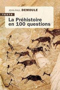 Jean-Paul Demoule - La préhistoire en 100 questions.