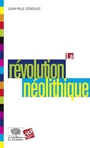 Jean-Paul Demoule - La révolution néolothique.