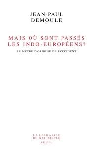 Jean-Paul Demoule - Mais où sont passés les Indo-Européens ? - Le mythe d'origine de l'Occident.