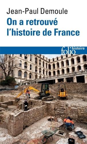 On a retrouvé l'histoire de France. Comment l'archéologie raconte notre passé