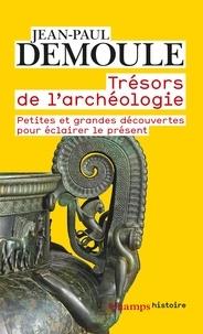 Jean-Paul Demoule - Trésors de l'archéologie - Petites et grandes découvertes pour éclairer le présent.