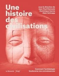 Jean-Paul Demoule et Dominique Garcia - Une histoire des civilisations - Comment l'archéologie bouleverse nos connaissances.