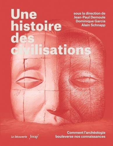 Une histoire des civilisations. Comment l'archéologie bouleverse nos connaissances