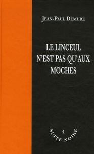 Jean-Paul Demure - Le linceul n'est pas qu'aux moches.