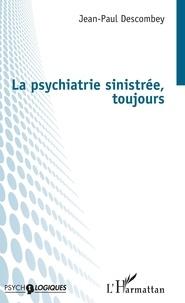Jean-Paul Descombey - La psychiatrie sinistrée, toujours.