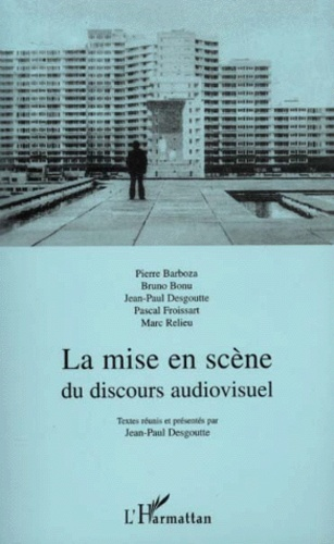 Jean-Paul Desgoutte et  Collectif - La mise en scène du discours audiovisuel.