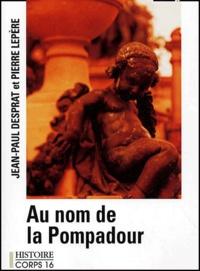 Jean-Paul Desprat et Pierre Lepère - au nom de la pompadour.