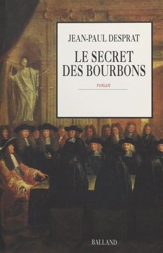 Jean-Paul Desprat - Le secret des Bourbons, Novembre 1703 - Avril 1704.