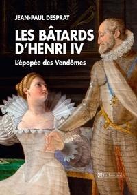 Les bâtards d'Henri IV- L'épopée des Vendômes 1594-1727 - Jean-Paul Desprat pdf epub