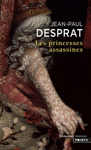 Jean-Paul Desprat - Les princesses assassines.