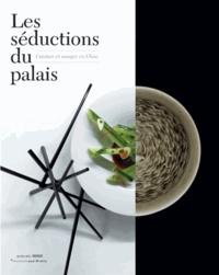 Les séductions du palais- Cuisiner et manger en Chine - Jean-Paul Desroches |