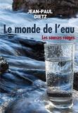 Jean-Paul Dietz - Le monde de l'eau - Les sources rouges.