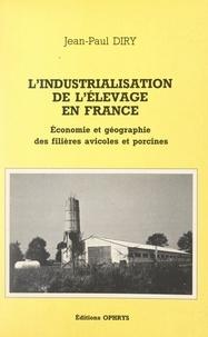 Jean-Paul Diry et André Fel - L'industrialisation de l'élevage en France - Économie et géographie des filières avicoles et porcines.