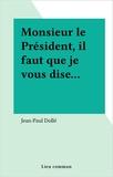Jean-Paul Dolle - Monsieur le Président, il faut que je vous dise.