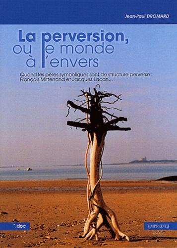 Jean-Paul Dromard - La perversion ou le monde à l'envers - Quand les pères symboliques sont de structure perverse : François Mitterrand et Jacques Lacan....