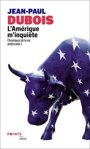 Jean-Paul Dubois - Chronique de la vie américaine - Tome 1, L'amérique m'inquiète.
