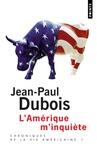 Jean-Paul Dubois - Chroniques de la vie américaine - Tome 1, L'Amérique m'inquiète.