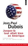 Jean-Paul Dubois - Chroniques de la vie américaine - Tome 2, Jusque-là tout allait bien en Amérique.