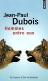 Jean-Paul Dubois - Hommes entre eux.