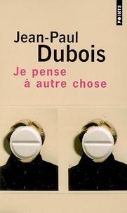 Jean-Paul Dubois - Je pense à autre chose.