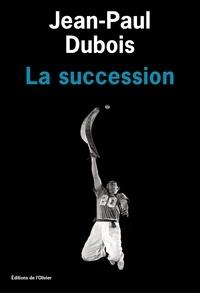 Jean-Paul Dubois - La succession.