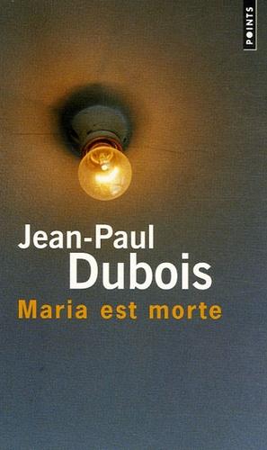 Jean-Paul Dubois - Maria est morte.