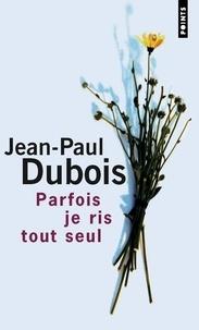 Jean-Paul Dubois - Parfois je ris tout seul.