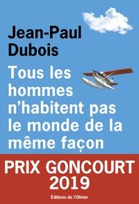 Il pdf ebook télécharger gratuitement Tous les hommes n'habitent pas le monde de la même façon par Jean-Paul Dubois