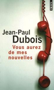 Jean-Paul Dubois - Vous aurez de mes nouvelles.