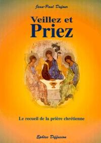 Jean-Paul Dufour - Veillez et priez - Le recueil de la prière chrétienne.