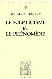 Jean-Paul Dumont - Le scepticisme et le phénomène. - Essai sur la signification et les origines du pyrrhonisme.