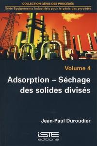 Jean-Paul Duroudier - Equipements industriels pour le génie des procédés - Volume 4, Adsorption - Séchage des solides divisés.