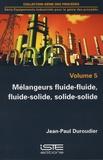 Jean-Paul Duroudier - Equipements industriels pour le génie des procédés - Volume 5, Mélangeurs fluide-fluide, fluide-solide, solide-solide.
