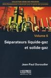 Jean-Paul Duroudier - Equipements industriels pour le génie des procédés - Volume 6, Séparateurs liquide-gaz et solide-gaz.