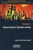 Jean-Paul Duroudier - Equipements industriels pour le génie des procédés - Volume 7, Séparateurs liquide-solide.