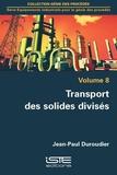 Jean-Paul Duroudier - Equipements industriels pour le génie des procédés - Volume 8, Transport des solides divisés.