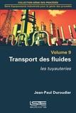 Jean-Paul Duroudier - Equipements industriels pour le génie des procédés - Volume 9, Transport des fluides - Les tuyauteries.